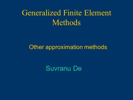 Generalized Finite Element Methods Other approximation methods Suvranu De.