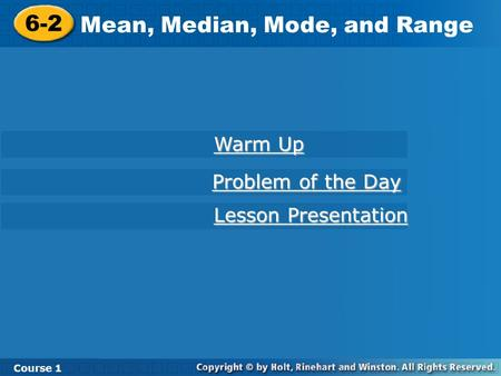 Course 1 6-2 Mean, Median, Mode and Range 6-2 Mean, Median, Mode, and Range Course 1 Warm Up Warm Up Lesson Presentation Lesson Presentation Problem of.