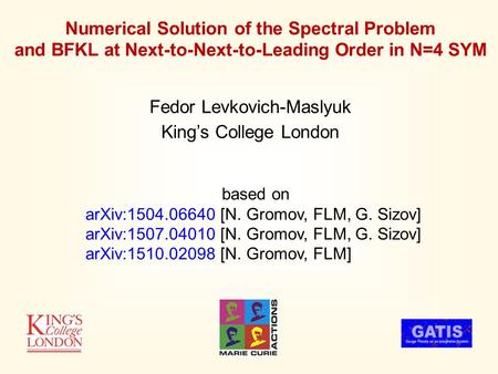 Numerical Solution of the Spectral Problem and BFKL at Next-to-Next-to-Leading Order in N=4 SYM Fedor Levkovich-Maslyuk King's College London based on.