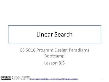 "Linear Search CS 5010 Program Design Paradigms ""Bootcamp"" Lesson 8.5 1 TexPoint fonts used in EMF. Read the TexPoint manual before you delete this box.:"