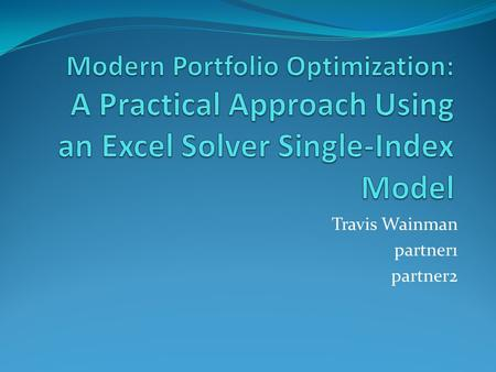 Travis Wainman partner1 partner2. Modern Portfolio Theory (MPT) - Based on the idea that combinations of assets have the potential to provide better returns.
