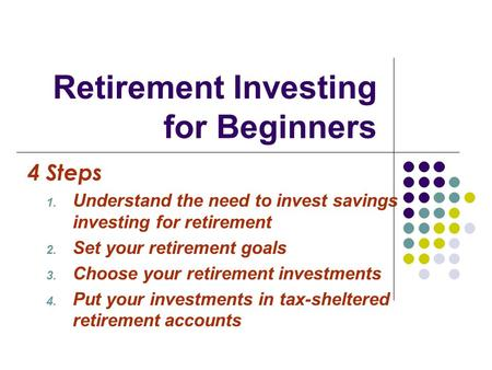 Retirement Investing for Beginners 4 Steps 1. Understand the need to invest savings investing for retirement 2. Set your retirement goals 3. Choose your.