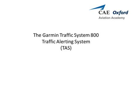 The Garmin Traffic System 800 Traffic Alerting System (TAS)