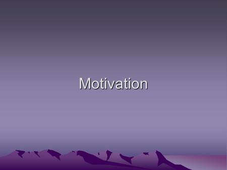 Motivation. Motivation A need or desire that energizes and directs behavior.