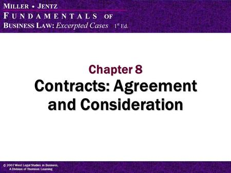 © 2007 West Legal Studies in Business, A Division of Thomson Learning Chapter 8 Contracts: Agreement and Consideration.
