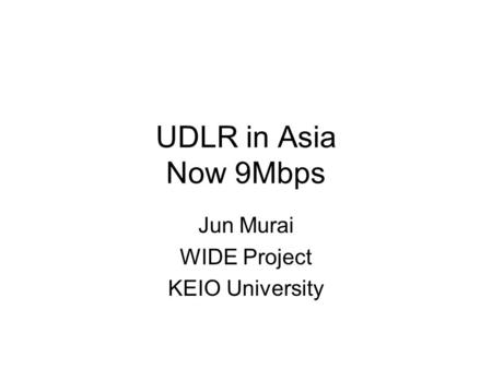 UDLR in Asia Now 9Mbps Jun Murai WIDE Project KEIO University.