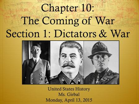 Chapter 10: The Coming of War Section 1: Dictators & War