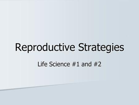Reproductive Strategies Life Science #1 and #2. Vocabulary Asexual Reproduction Asexual Reproduction Dominant Trait Dominant Trait Gene Gene Heredity.