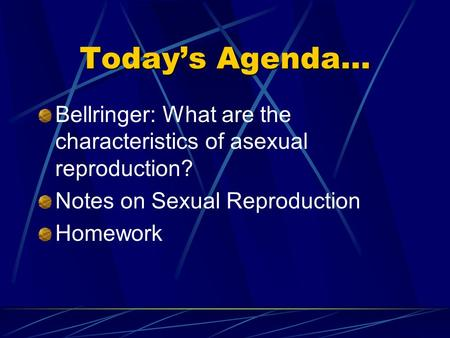 Today's Agenda… Bellringer: What are the characteristics of asexual reproduction? Notes on Sexual Reproduction Homework.