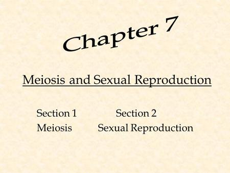 Meiosis and Sexual Reproduction Section 1 Section 2 Meiosis Sexual Reproduction.