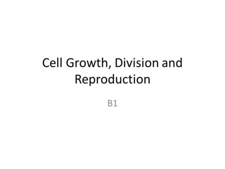 Cell Growth, Division and Reproduction B1. B1. Basic Biological Principles 1.Describe the events that occur during 3 stages of the cell cycle: interphase,