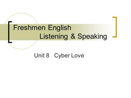 Freshmen English Listening & Speaking Unit 8 Cyber Love.