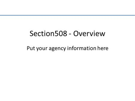 Put your agency information here Section508 - Overview.