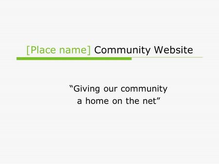"[Place name] Community Website ""Giving our community a home on the net"""