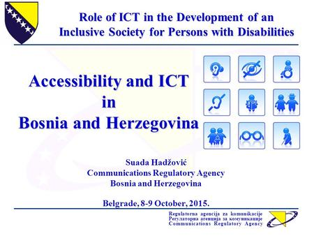 Regulatorna agencija za komunikacije Регулаторна агенција за комуникације Communications Regulatory Agency Accessibility and ICT in Bosnia and Herzegovina.