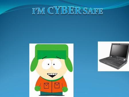 Hi, my names Kyle, and I'm here to talk about being cyber safe. First we'll tell you the basics.