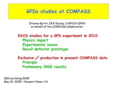 GPDs studies at COMPASS DVCS studies for a GPD experiment in 2010 Physics impact Experimental issues Recoil detector prototype Exclusive  0 production.
