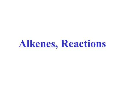 Alkenes, Reactions. NR      some NR        Acids Bases Metals Oxidation Reduction Halogens R-H R-X R-OH R-O-R Alkenes.