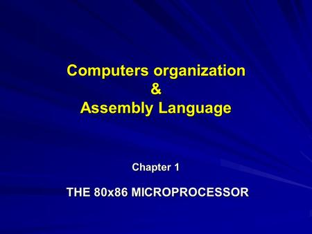 Computers organization & Assembly Language Chapter 1 THE 80x86 MICROPROCESSOR.