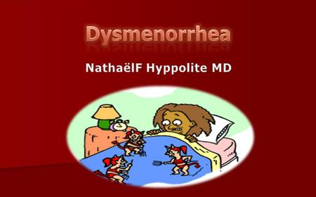 1/19/2016Nathaelf Hyppolite2  Primary dysmenorrhea, which is defined as painful menses in women with normal pelvic anatomy, usually begins during.