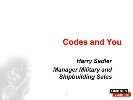 1 Codes and You Harry Sadler Manager Military and Shipbuilding Sales.