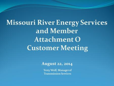 August 22, 2014 Terry Wolf, Manager of Transmission Services.