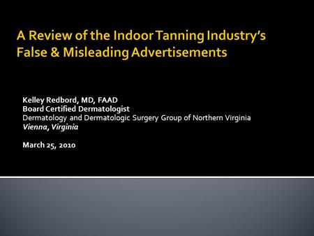 Kelley Redbord, MD, FAAD Board Certified Dermatologist Dermatology and Dermatologic Surgery Group of Northern Virginia Vienna, Virginia March 25, 2010.