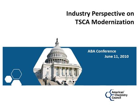 Industry Perspective on TSCA Modernization ABA Conference June 11, 2010.