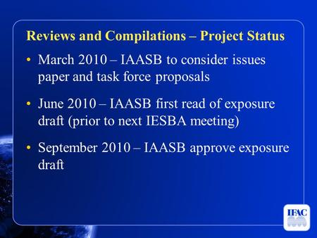 March 2010 – IAASB to consider issues paper and task force proposals June 2010 – IAASB first read of exposure draft (prior to next IESBA meeting) September.