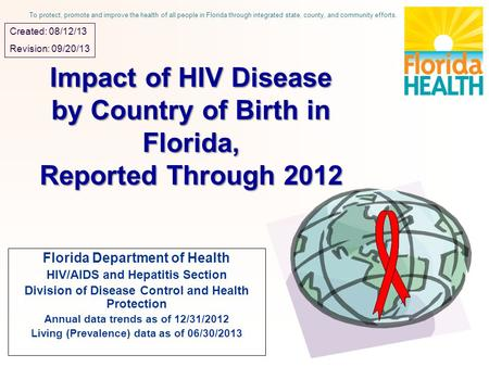 Impact of HIV Disease by Country of Birth in Florida, Reported Through 2012 Florida Department of Health HIV/AIDS and Hepatitis Section Division of Disease.