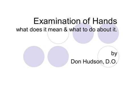 Examination of Hands what does it mean & what to do about it. by Don Hudson, D.O.