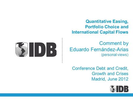 Quantitative Easing, Portfolio Choice and International Capital Flows Comment by Eduardo Fernández-Arias (personal views) Conference Debt and Credit, Growth.