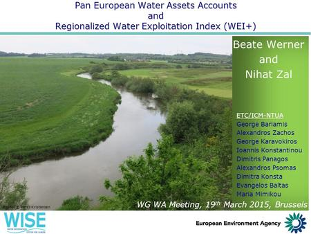 Pan European Water Assets Accounts and Regionalized Water Exploitation Index (WEI+) Beate Werner and Nihat Zal ETC/ICM-NTUA George Bariamis Alexandros.