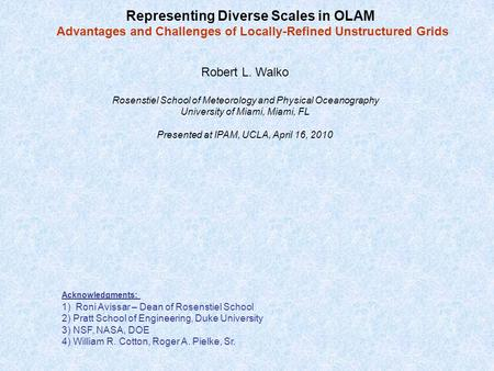 Representing Diverse Scales in OLAM Advantages and Challenges of Locally-Refined Unstructured Grids Robert L. Walko Rosenstiel School of Meteorology and.