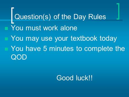 Question(s) of the Day Rules You must work alone You may use your textbook today You have 5 minutes to complete the QOD Good luck!!
