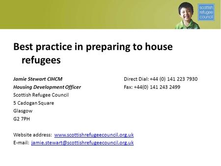 Best practice in preparing to house refugees Jamie Stewart CIHCMDirect Dial: +44 (0) 141 223 7930 Housing Development OfficerFax: +44(0) 141 243 2499 Scottish.