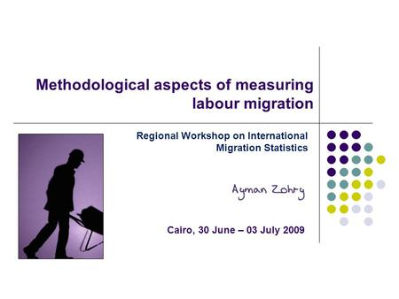 Methodological aspects of measuring labour migration Regional Workshop on International Migration Statistics Cairo, 30 June – 03 July 2009.