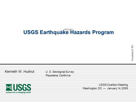 Kenneth W. Hudnut U. S. Geological Survey Pasadena, California USGS Coalition Meeting Washington, DC --- January 14, 2005 USGS Earthquake Hazards Program.