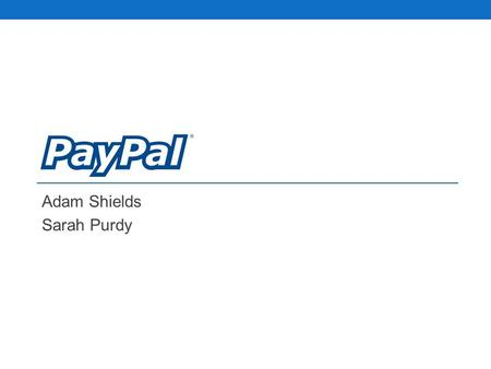 Adam Shields Sarah Purdy. What is PayPal? PayPal is an online payment service that allows individuals and businesses to transfer funds electronically.
