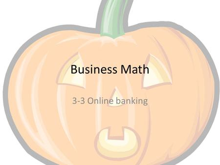Business Math 3-3 Online banking. Goal Calculate account balance needed to make online payments.