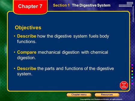 Copyright © by Holt, Rinehart and Winston. All rights reserved. ResourcesChapter menu Section 1 The Digestive System Objectives Describe how the digestive.