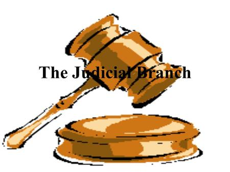 The Judicial Branch. The Constitution and the National Judiciary Article III of the Constitution establishes: –a Supreme Court in which the judicial power.