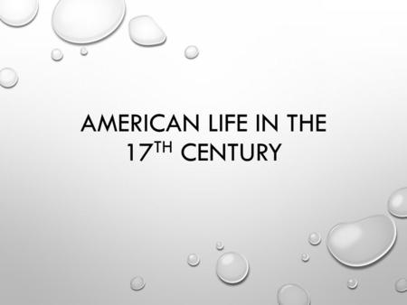 AMERICAN LIFE IN THE 17 TH CENTURY. LIFE IN THE CHESAPEAKE AMERICAN WILDERNESS BRUTAL DISEASE MALARIA, DYSENTERY, TYPHOID LIFE EXPECTANCY DECLINED MEN.