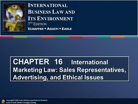 Copyright © 2009 South-Western Legal Studies in Business, a part of South-Western Cengage Learning. CHAPTER 16 International Marketing Law: Sales Representatives,