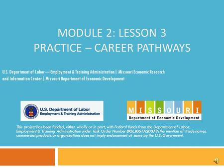 MODULE 2: LESSON 3 PRACTICE – CAREER PATHWAYS This project has been funded, either wholly or in part, with Federal funds from the Department of Labor,