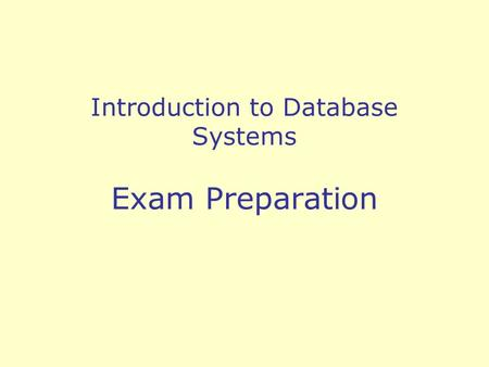 Introduction to Database Systems Exam Preparation.