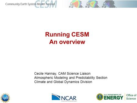 Running CESM An overview Cecile Hannay, CAM Science Liaison Atmospheric Modeling and Predictability Section Climate and Global Dynamics Division.