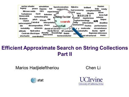 Efficient Approximate Search on String Collections Part II Marios HadjieleftheriouChen Li.