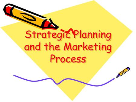 Strategic Planning and the Marketing Process Strategic Planning: The process of developing and maintaining a startegic fit between the organisation's.