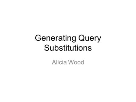 Generating Query Substitutions Alicia Wood. What is the problem to be solved?